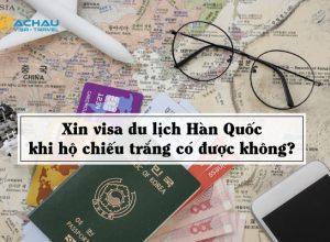 Xin visa du lịch Hàn Quốc khi hộ chiếu trắng có được không?