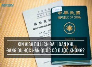 Xin visa du lịch Đài Loan khi đang du học Hàn Quốc có được không?