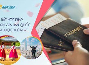 Bất hợp pháp có xin visa Hàn Quốc lại được không?